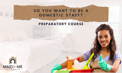 Preparatory (So you want to be a domestic staff)